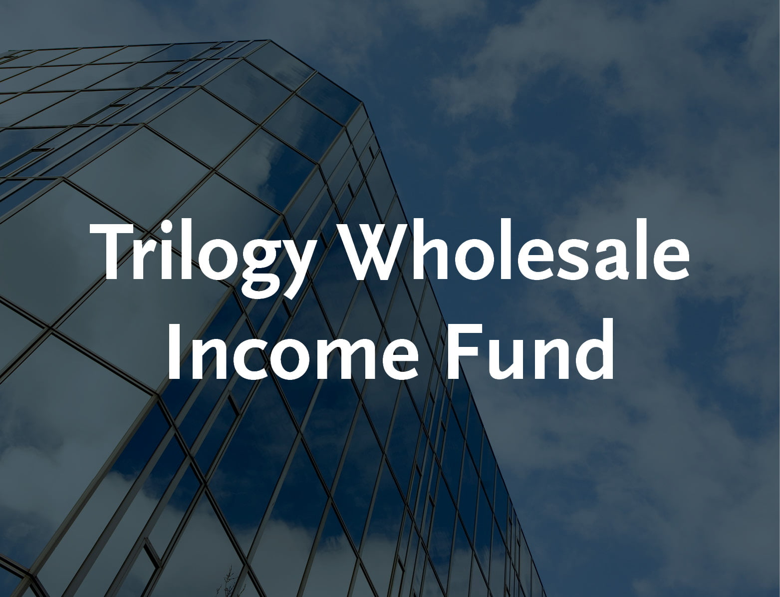 Trilogy Wholesale Income Fund | Trilogy Funds Australia